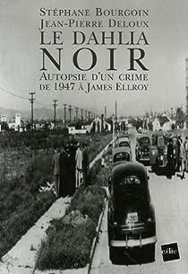 Le Dahlia Noir : Autopsie d'un crime de 1947� James Ellroy par Bourgoin