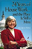 24 Years of Housework...and the Place Is Still a Mess: My Life in Politics