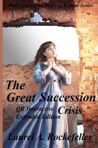 The Great Succession Crisis QR Interactive Extended Edition (The Peers of Beinan) (Volume 1): Laurel A. Rockefeller: 9781491032091: Amazon.com: Books