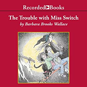 The Trouble with Miss Switch | [Barbara Brooks Wallace]