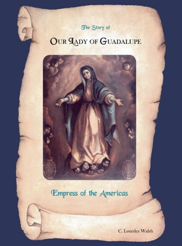 The Story of Our Lady of Guadalupe Empress of the Americas