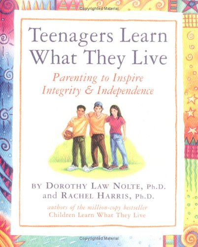Teenagers Learn What They Live: Parenting to Inspire Integrity  Independence