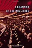 A Grammar of the Multitude: For an Analysis of Contemporary Forms of Life (Semiotext(e) / Foreign Agents)