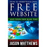 How to Make Your Own Free Website: And Your Free Blog Tooby Jason Matthews