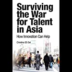 Surviving the War for Talent in Asia | Christina S. S. Ooi