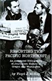 img - for Reporting the Pacific Northwest: An Annotated Bibliography of Journalism History in Oregon and Washington book / textbook / text book