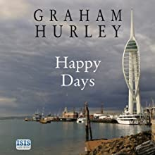 Happy Days (       UNABRIDGED) by Graham Hurley Narrated by Tim Pepper