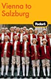 Fodor's Vienna to Salzburg, 3rd Edition (Travel Guide)