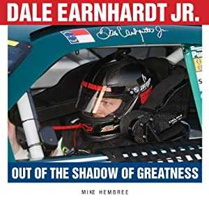 Dale Earnhardt Jr.: Out of the Shadow of Greatness | [Michael Hembree]