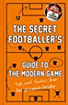 The Secret Footballer: My Guide To Th...