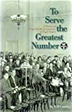 To Serve the Greatest Number: A History of Group Health Cooperative of Puget Sound