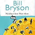 Neither Here nor There Hörbuch von Bill Bryson Gesprochen von: William Roberts