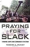 Praying for Slack: A Marine Corps Tank Commander in Viet Nam