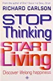 Stop Thinking And Start Living (0007360827) by Richard Carlson