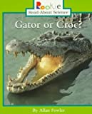 Gator or Croc? (Rookie Read-About Science)