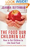 The Food Our Children Eat: How to Get...