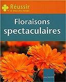 echange, troc Emilie Courtat - Réussir : Floraisons spectaculaires