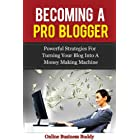Becoming a Pro Blogger: Powerful Strategies for turning your blog into money making machine! (web 2.0, Blogging)
