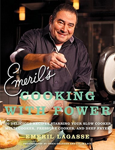 Emeril's Cooking with Power: 100 Delicious Recipes Starring Your Slow Cooker, Multi Cooker, Pressure Cooker, and Deep Fr