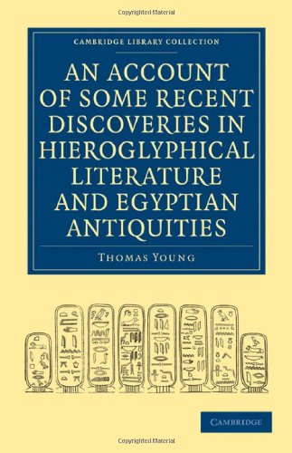 An Account of Some Recent Discoveries in Hieroglyphical Literature and Egyptian Antiquities: Including the Author's Original Alphabet, as Extended by Mr. Champollion, with a Translation of Five Unpublished Greek and Egyptian Manuscripts (Cambridge Library