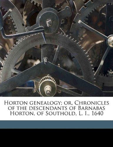 Horton genealogy; or, Chronicles of the descendants of Barnabas Horton, of Southold, L. I., 1640