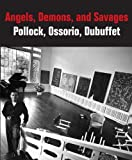 Angels, Demons, and Savages: Pollock, Ossorio, Dubuffet (Phillips Collection) (0300186487) by Ottmann, Klaus
