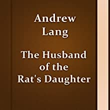 The Husband of the Rat's Daughter (Annotated) (       UNABRIDGED) by Andrew Lang Narrated by Anastasia Bertollo