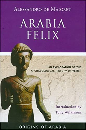 Arabia Felix: An Exploration of the Archaeological History of Yemen (Origins of Arabia)