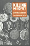 Killing Me Softly: Toxic Waste, Corporate Profit, and the Struggle for Environmental Justice (1583670831) by Girdner, Eddie J.