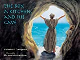 img - for By Catherine K. Contopoulos The Boy, A Kitchen, And His Cave: The Tale of St. Euphrosynos the Cook [Hardcover] book / textbook / text book