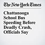 Chattanooga School Bus Speeding Before Deadly Crash, Officials Say | Alan Blinder