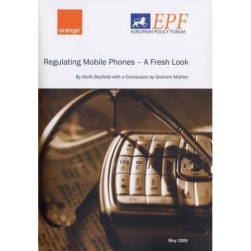 Regulating Mobile Phones: A Fresh Look Keith Boyfield