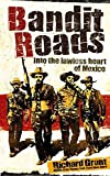 Bandit Roads: Into the Lawless Heart of the Sierra Madre (0316729361) by RICHARD GRANT