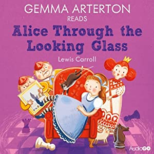 Gemma Arterton reads Alice Through the Looking-Glass (Famous Fiction) | [Lewis Carroll]