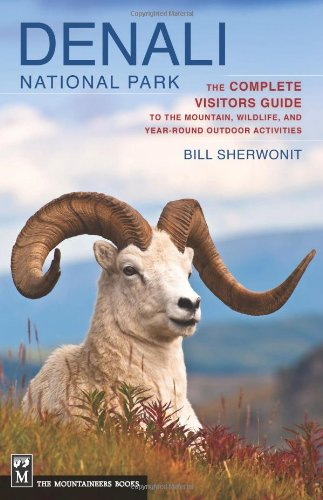 Denali National Park: The Complete Guide to the Mountain, Wildlife, and Year-Round Outdoor Activities
