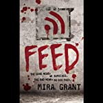 Feed: The Newsflesh Trilogy, Book 1 (       UNABRIDGED) by Mira Grant Narrated by Paula Christensen, Jesse Bernstein