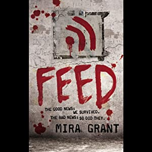 Feed: The Newsflesh Trilogy, Book 1 | [Mira Grant]