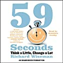 59 Seconds: Think a Little, Change a Lot (       UNABRIDGED) by Richard Wiseman Narrated by Jonathan Cowley