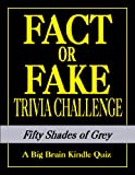 Fifty Shades of Grey: Fact or Fake Trivia Challenge