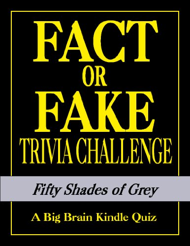 Big Brain - Fifty Shades of Grey: Fact or Fake Trivia Challenge (English Edition)