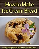 How to Make Ice Cream Bread: Using Only 2 Ingredients in Only 5 Minutes!