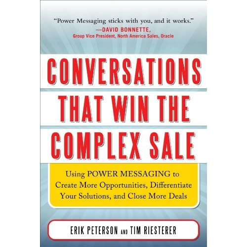 Conversations That Win the Complex Sale: Using Power Messaging to Create More Opportunities Differentiate your Solutions
