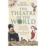 The Theatre of the World: Alchemy, Astrology and Magic in Renaissance Pragueby Peter Marshall