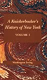 Knickerbocker's History of New York, A: Knickerbocker's History of New York (Volume I)