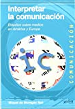 img - for INTERPRETAR LA COMUNICACION-ESTUDIOS SOBRE MEDIOS EN AMERICA book / textbook / text book