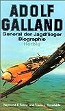 Adolf Galland: General der Jagdflieger - Raymond F. Toliver
