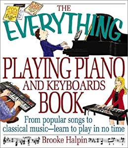 The Everything Playing Piano and Keyboards Book (Everything (Music)) Brooke Halpin