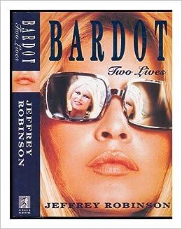 Brigitte Bardot: Two Lives