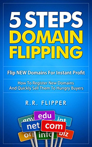 5 Steps Domain Flipping - Flip New Domains For Instant Profit: How To Register New Domains And Quickly Sell Them To Hungry Buyers (Domain Register compare prices)