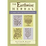 "The Earthwise Herbal: A Complete Guide to Old World Medicinal Plantsvon ""Matthew Wood"""